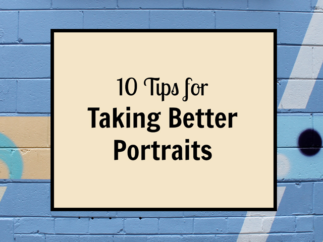 ten tips for taking better portraits
